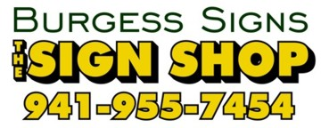 Burgess Signs - The SIGN SHOP: Signs of all kinds, since 1977. Call us today at 941-755-7454 for all of your signage needs! Visit us at our Sarasota, FL location: 735 N. Lime Ave., Sarasota, FL 34237. You can also FAX us at 941-952-1118